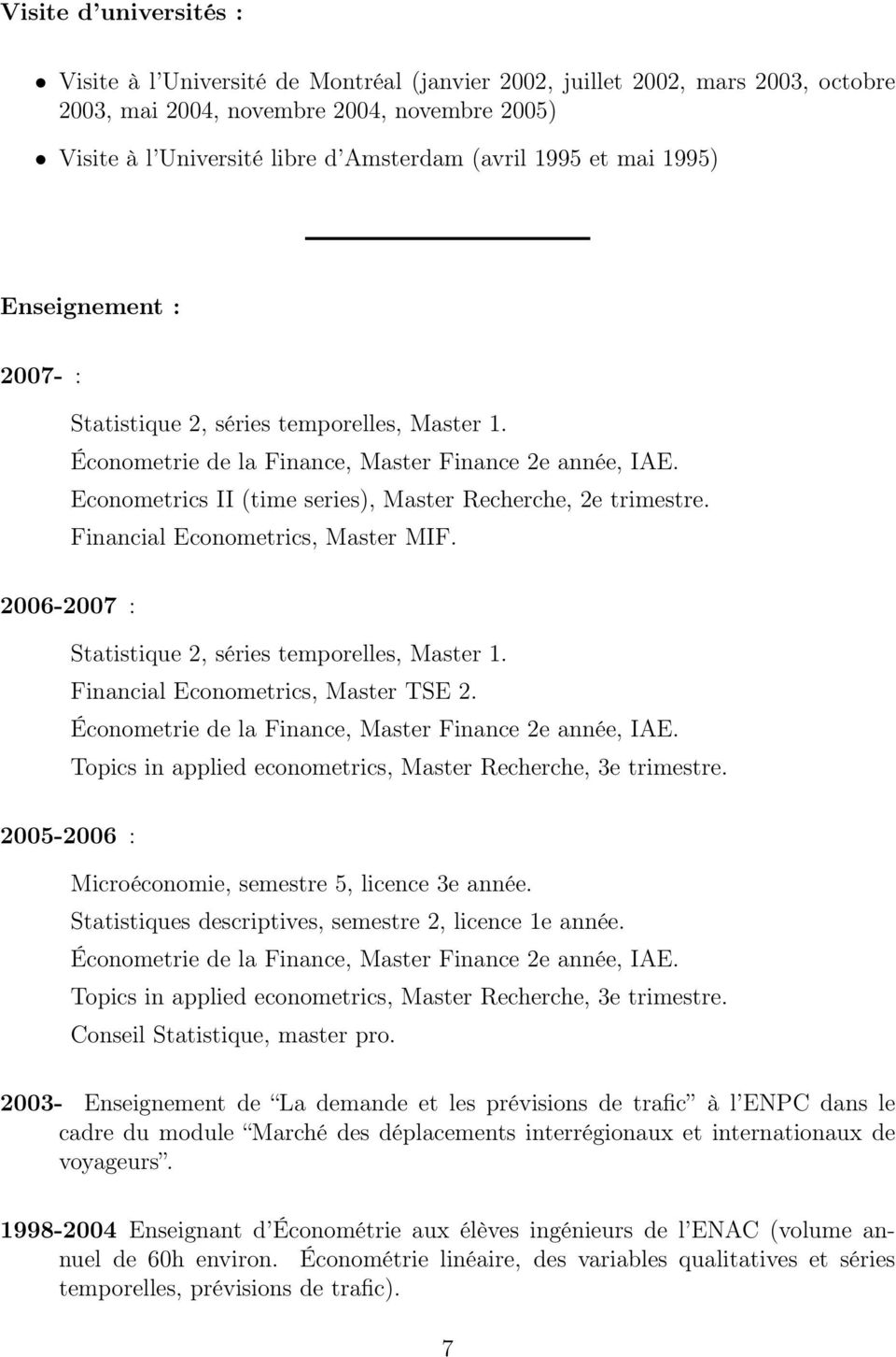 Econometrics II (time series), Master Recherche, 2e trimestre. Financial Econometrics, Master MIF. 2006-2007 : Statistique 2, séries temporelles, Master 1. Financial Econometrics, Master TSE 2.