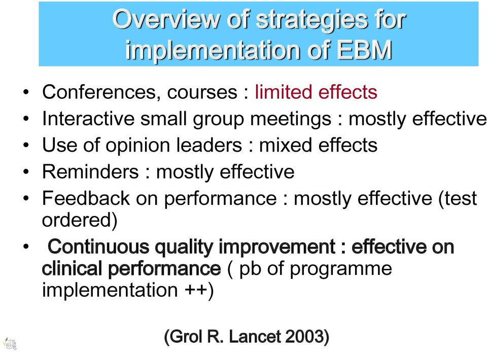 Reminders : mostly effective Feedback on performance : mostly effective (test ordered) Continuous