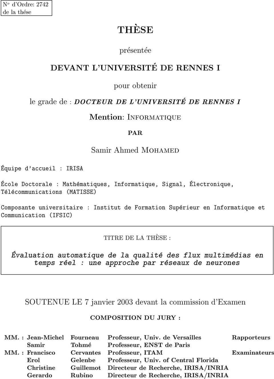 Communication (IFSIC) TITRE DE LA TH ESE : Evaluation automatique de la qualite des flux multimedias en temps reel : une approche par reseaux de neurones SOUTENUE LE 7 janvier 2003 devant la