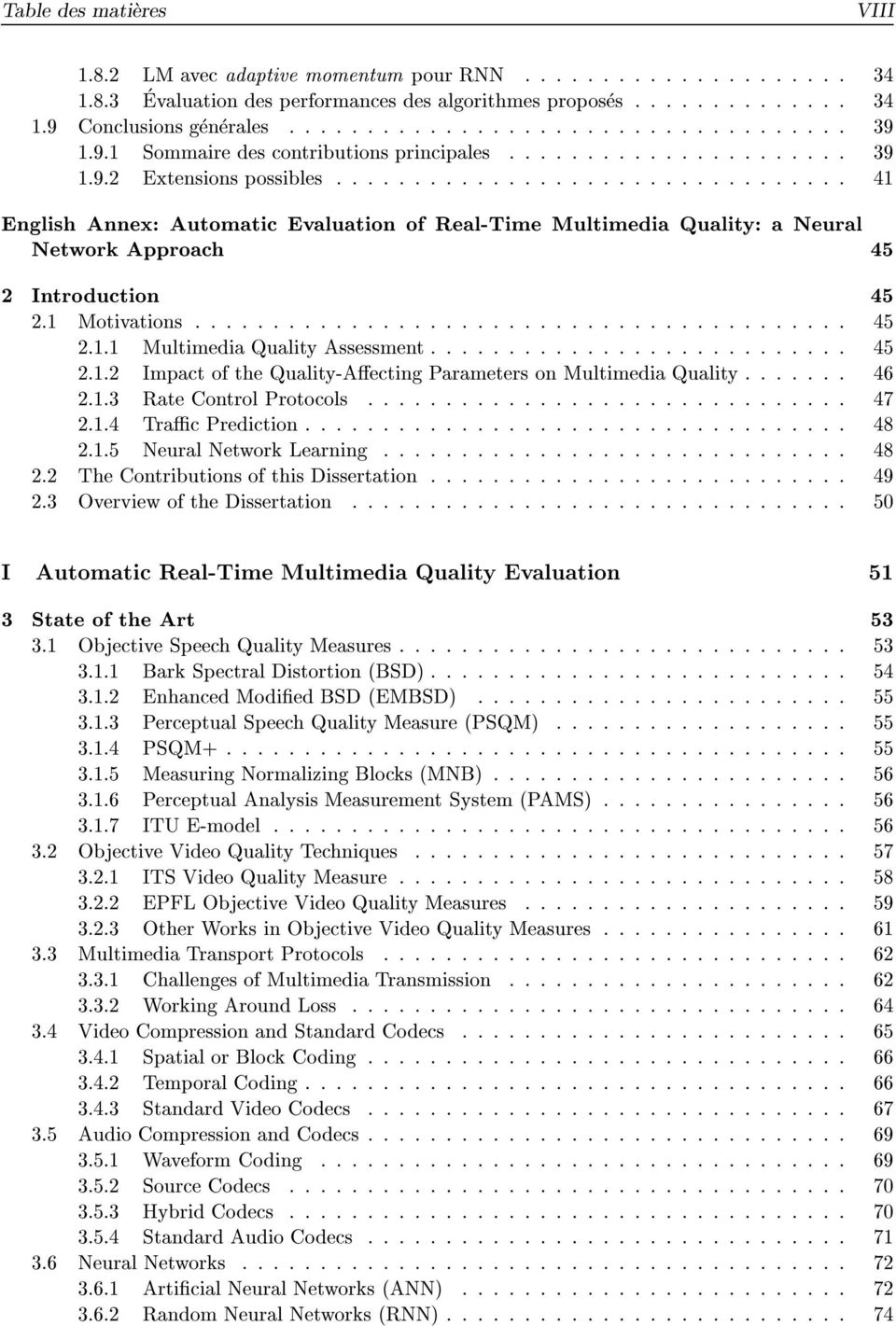 ................................ 41 English Annex: Automatic Evaluation of Real-Time Multimedia Quality: a Neural Network Approach 45 2 Introduction 45 2.1 Motivations.......................................... 45 2.1.1 Multimedia Quality Assessment.