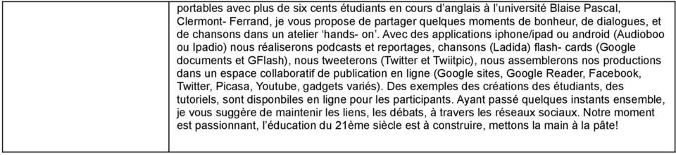 Avec des applications iphone/ipad ou android (Audioboo ou Ipadio) nous réaliserons podcasts et reportages, chansons (Ladida) flash- cards (Google documents et GFlash), nous tweeterons (Twitter et