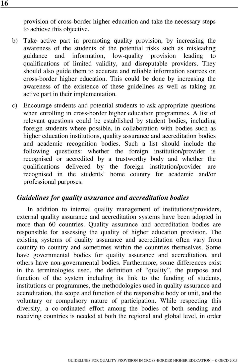 qualifications of limited validity, and disreputable providers. They should also guide them to accurate and reliable information sources on cross-border higher education.