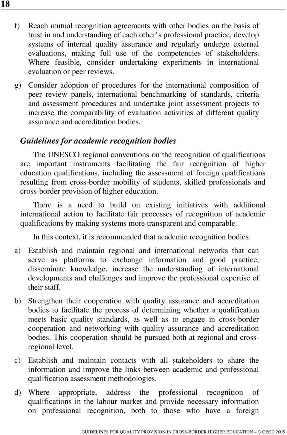 g) Consider adoption of procedures for the international composition of peer review panels, international benchmarking of standards, criteria and assessment procedures and undertake joint assessment