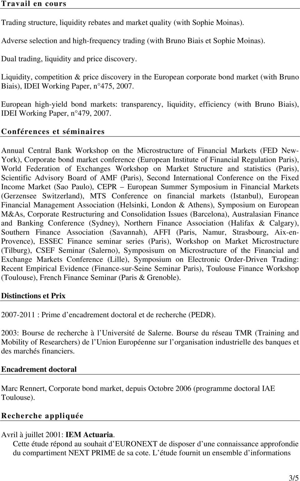 European high-yield bond markets: transparency, liquidity, efficiency (with Bruno Biais), IDEI Working Paper, n 479, 2007.