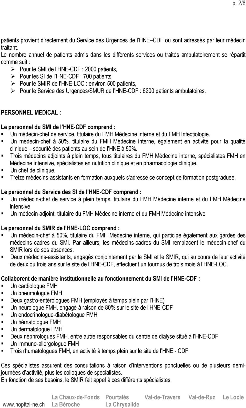 Pour le SMIR de l HNE-LOC : environ 500 patients, Pour le Service des Urgences/SMUR de l HNE-CDF : 6200 patients ambulatoires.