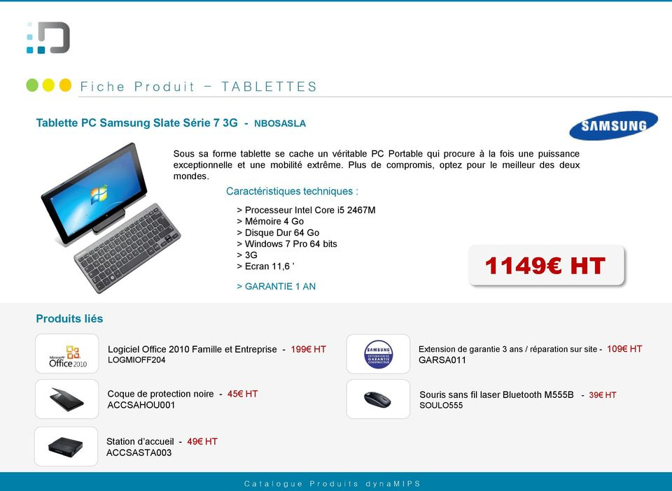 > Processeur Intel Core i5 2467M > Mémoire 4 Go > Disque Dur 64 Go > Windows 7 Pro 64 bits > 3G > Ecran 11,6 > GARANTIE 1 AN 1149 HT Extension de garantie