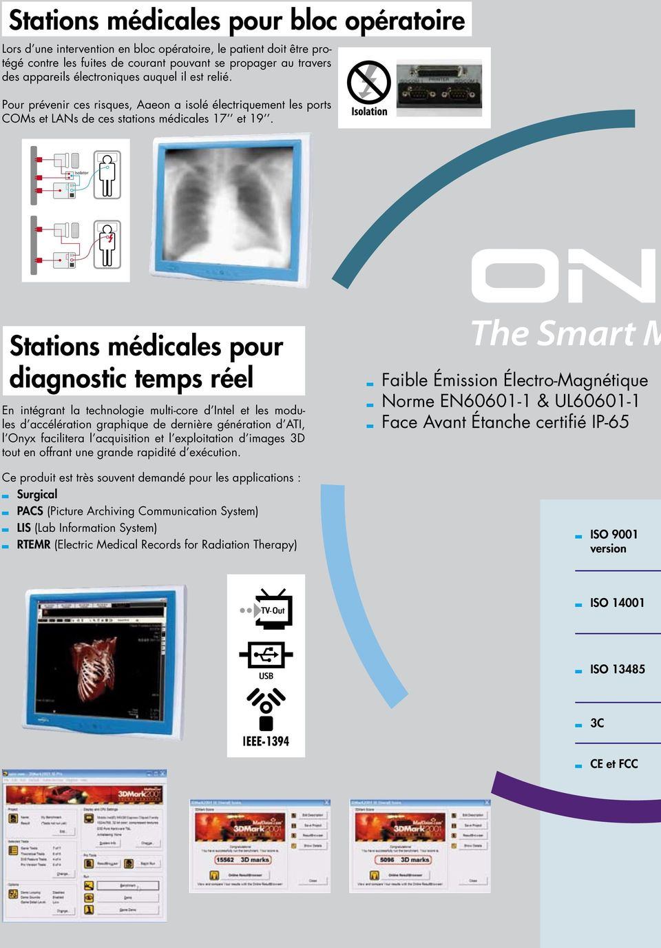 Isolator Stations médicales pour diagnostic temps réel En intégrant la technologie multi-core d Intel et les modules d accélération graphique de dernière génération d ATI, l Onyx facilitera l