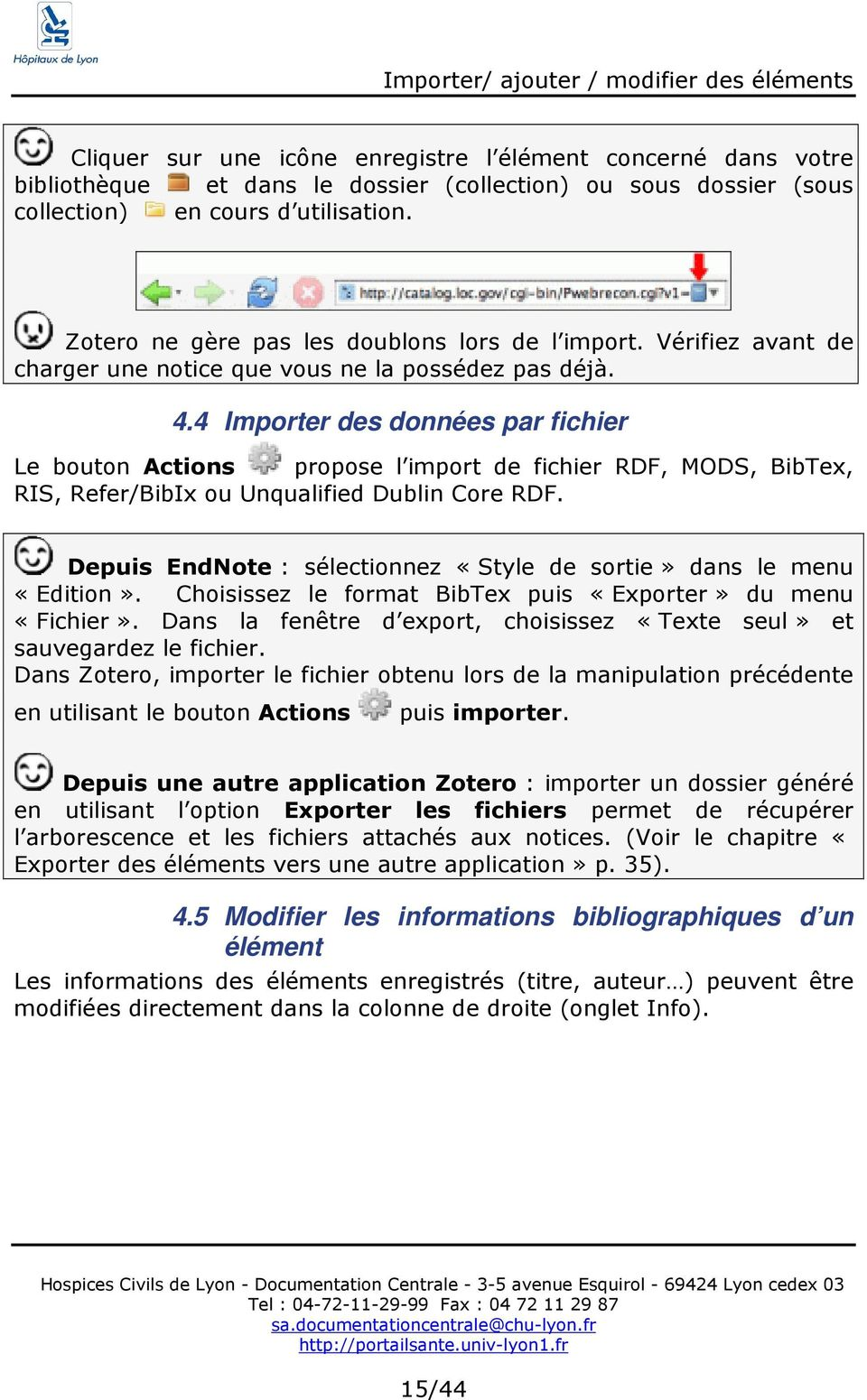 4 Importer des données par fichier Le bouton Actions propose l import de fichier RDF, MODS, BibTex, RIS, Refer/BibIx ou Unqualified Dublin Core RDF.