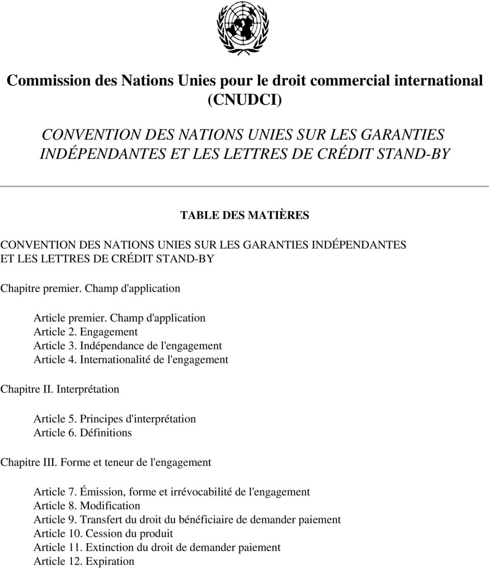 Engagement Article 3. Indépendance de l'engagement Article 4. Internationalité de l'engagement Chapitre II. Interprétation Article 5. Principes d'interprétation Article 6. Définitions Chapitre III.
