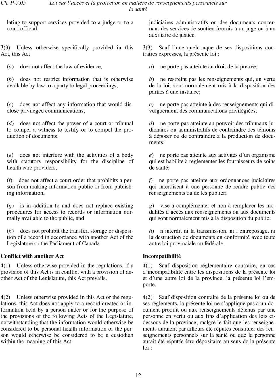 3(3) Sauf l une quelconque de ses dispositions contraires expresses, la présente loi : (a) does not affect the law of evidence, a) ne porte pas atteinte au droit de la preuve; (b) does not restrict