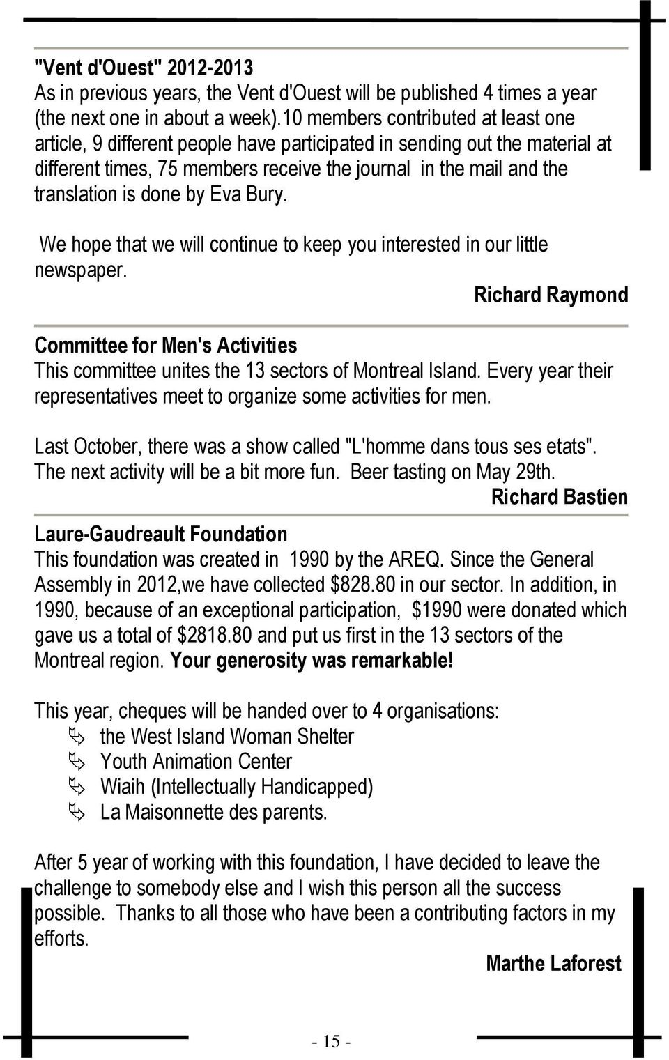 done by Eva Bury. We hope that we will continue to keep you interested in our little newspaper. Richard Raymond Committee for Men's Activities This committee unites the 13 sectors of Montreal Island.