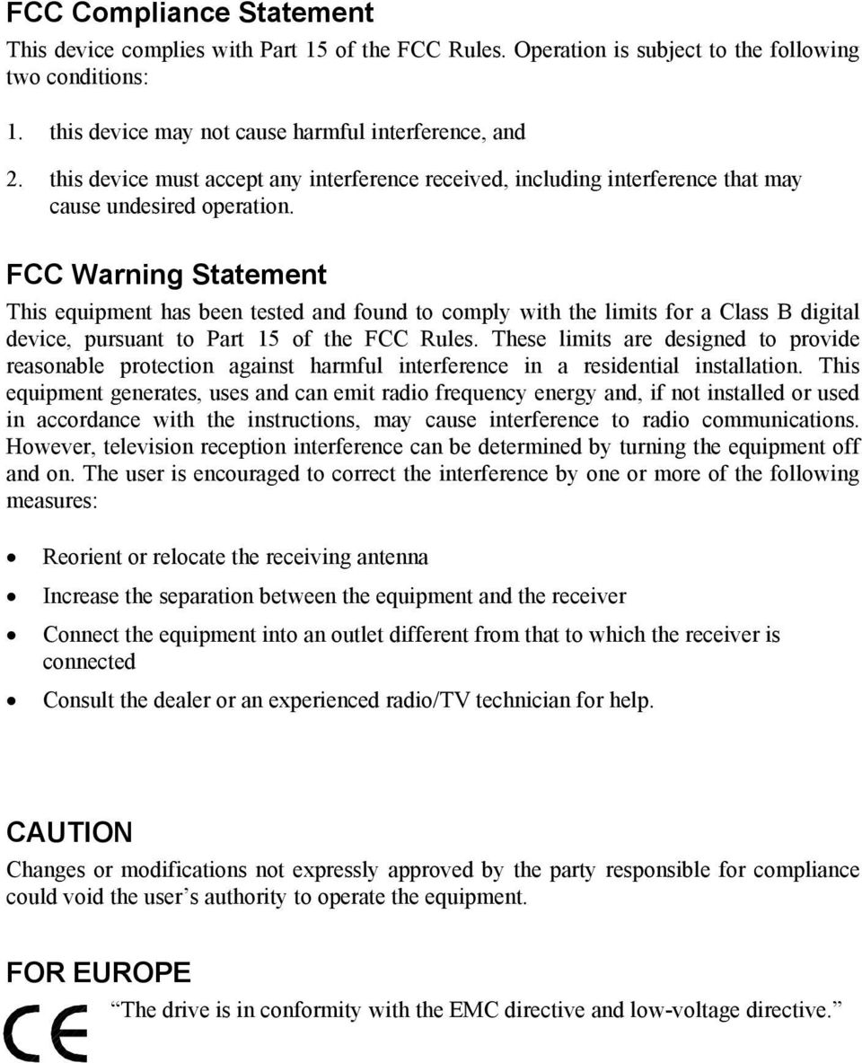 FCC Warning Statement This equipment has been tested and found to comply with the limits for a Class B digital device, pursuant to Part 15 of the FCC Rules.