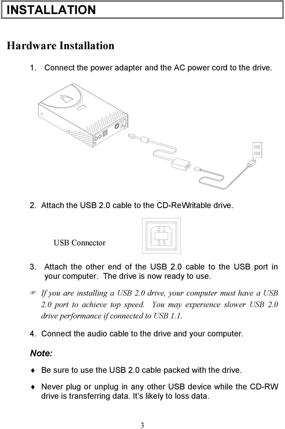 0 drive, your computer must have a USB 2.0 port to achieve top speed. You may experience slower USB 2.0 drive performance if connected to USB 1.1. 4.