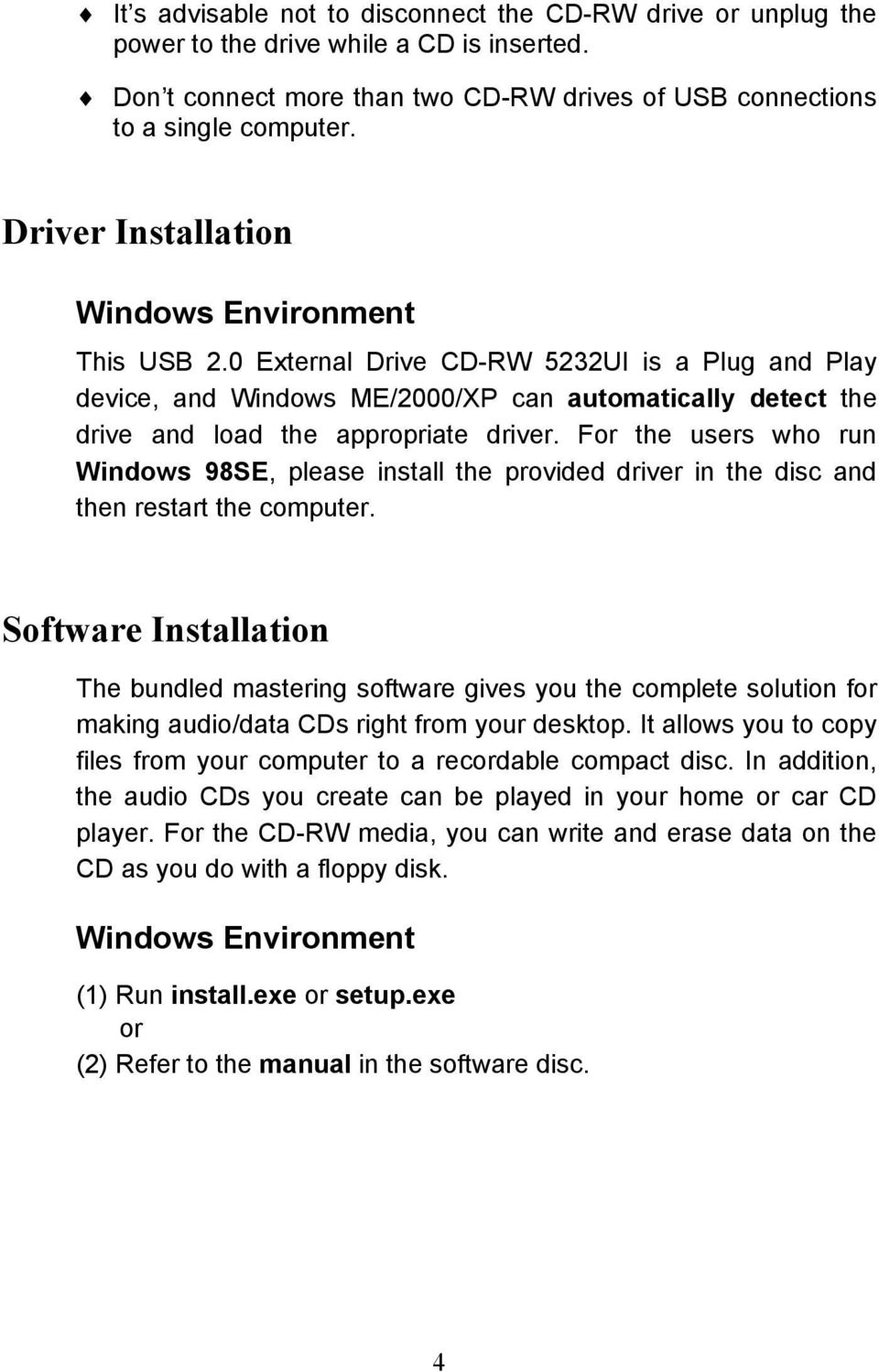 For the users who run Windows 98SE, please install the provided driver in the disc and then restart the computer.