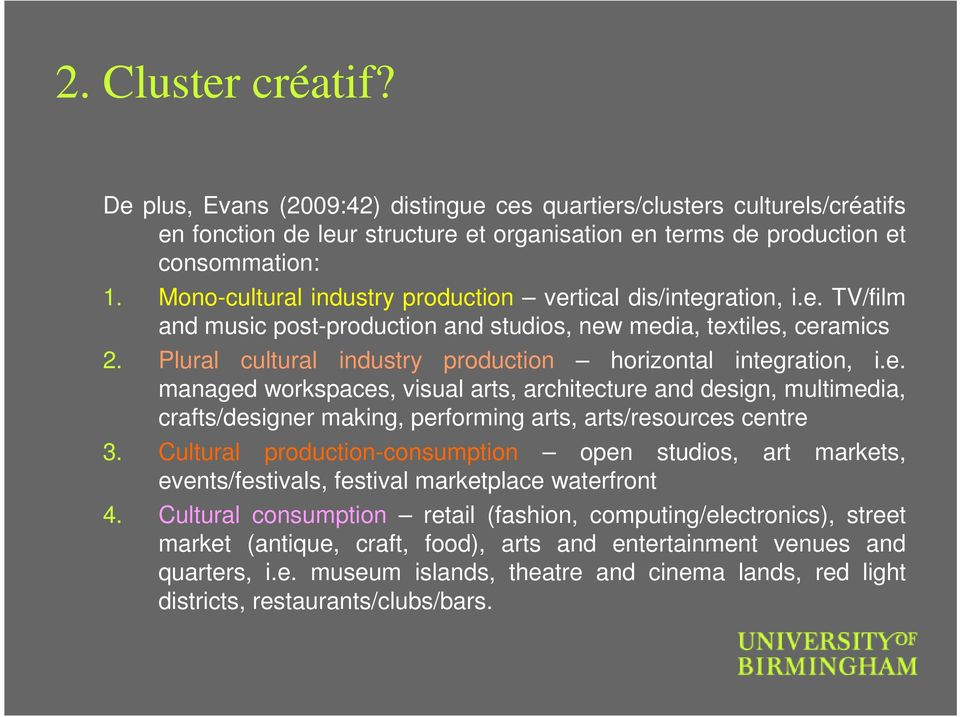 Plural cultural industry production horizontal integration, i.e. managed workspaces, visual arts, architecture and design, multimedia, crafts/designer making, performing arts, arts/resources centre 3.