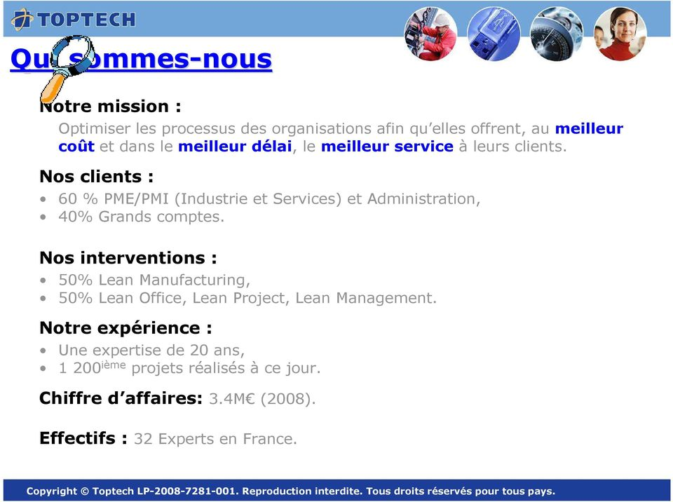 Nos clients : 60 % PME/PMI (Industrie et Services) et Administration, 40% Grands comptes.