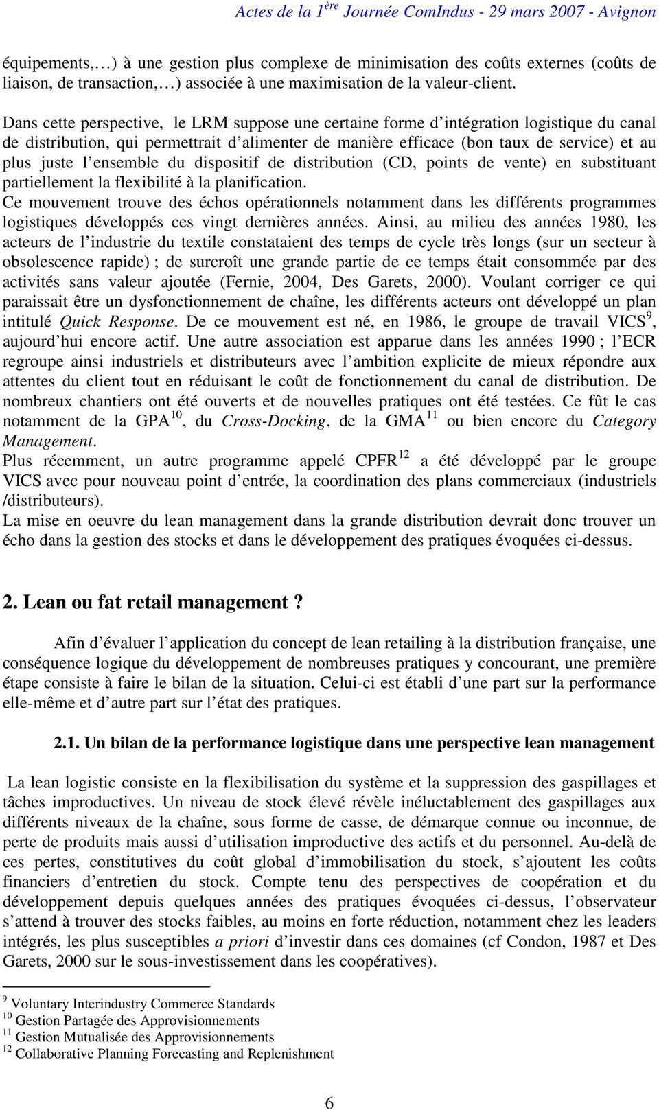 ensemble du dispositif de distribution (CD, points de vente) en substituant partiellement la flexibilité à la planification.