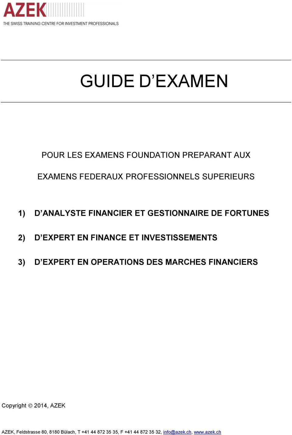 INVESTISSEMENTS 3) D EXPERT EN OPERATIONS DES MARCHES FINANCIERS Copyright 2014, AZEK