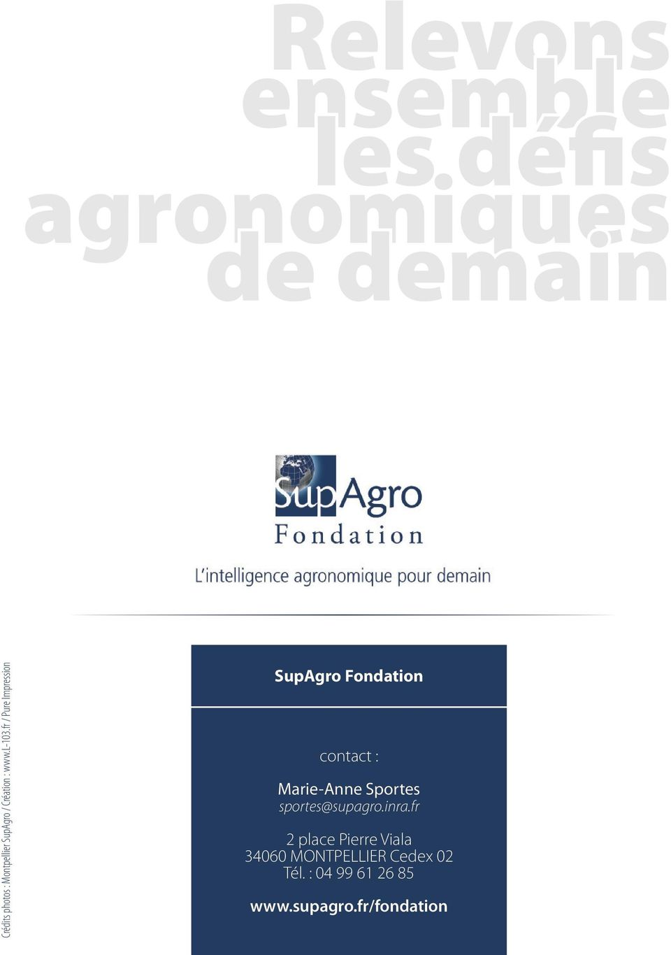 fr / Pure Impression SupAgro Fondation contact : Marie-Anne Sportes