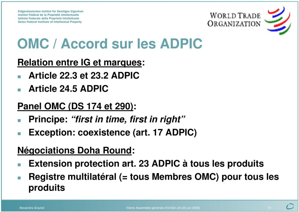 5 ADPIC Panel OMC (DS 174 et 290): Principe: first in time, first in right Exception: