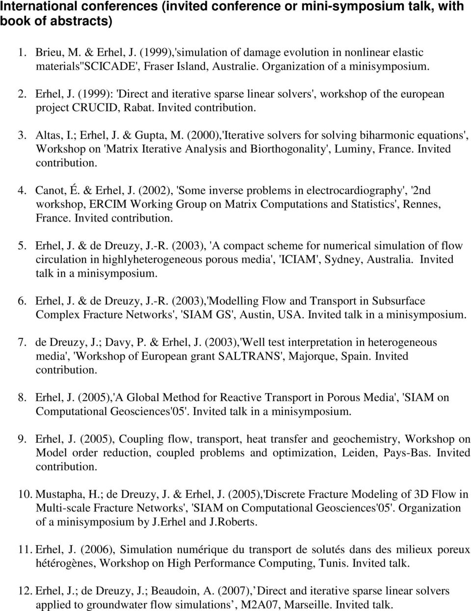 (1999): 'Direct and iterative sparse linear solvers', workshop of the european project CRUCID, Rabat. Invited contribution. 3. Altas, I.; Erhel, J. & Gupta, M.