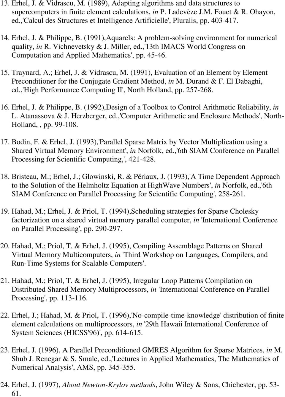 Miller, ed.,'13th IMACS World Congress on Computation and Applied Mathematics', pp. 45-46. 15. Traynard, A.; Erhel, J. & Vidrascu, M.
