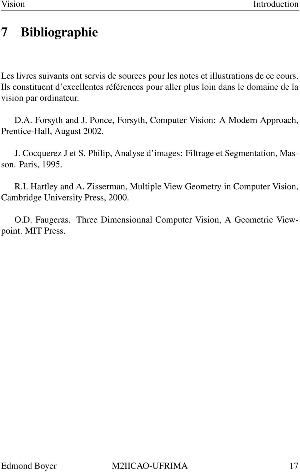 Ponce, Forsyth, Computer Vision: A Modern Approach, Prentice-Hall, August 2002. J. Cocquerez J et S.