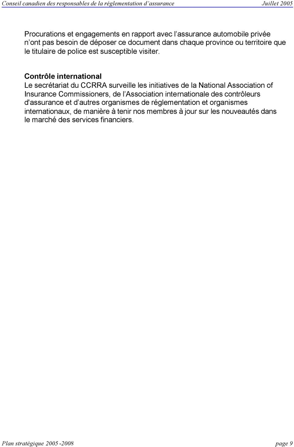 Contrôle international Le secrétariat du CCRRA surveille les initiatives de la National Association of Insurance Commissioners, de l Association