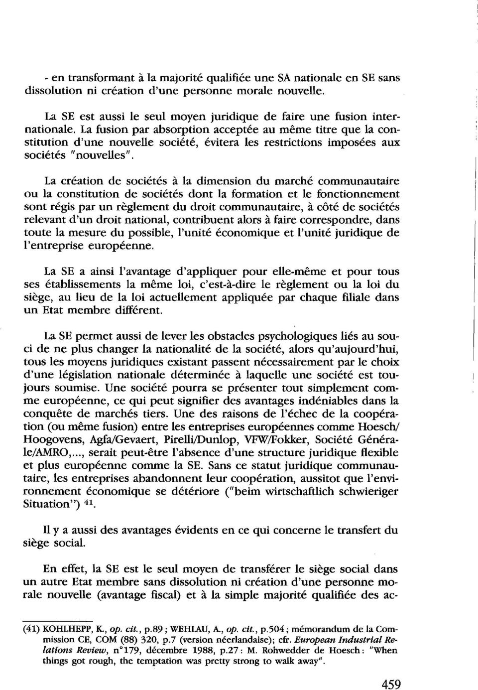 La fusion par absorption acceptee au meme titre que Ia constitution d'une nouvelle societe, evitera les restrictions imposees aux societes 11 nouvelles 11 La creation de societes a Ia dimension du