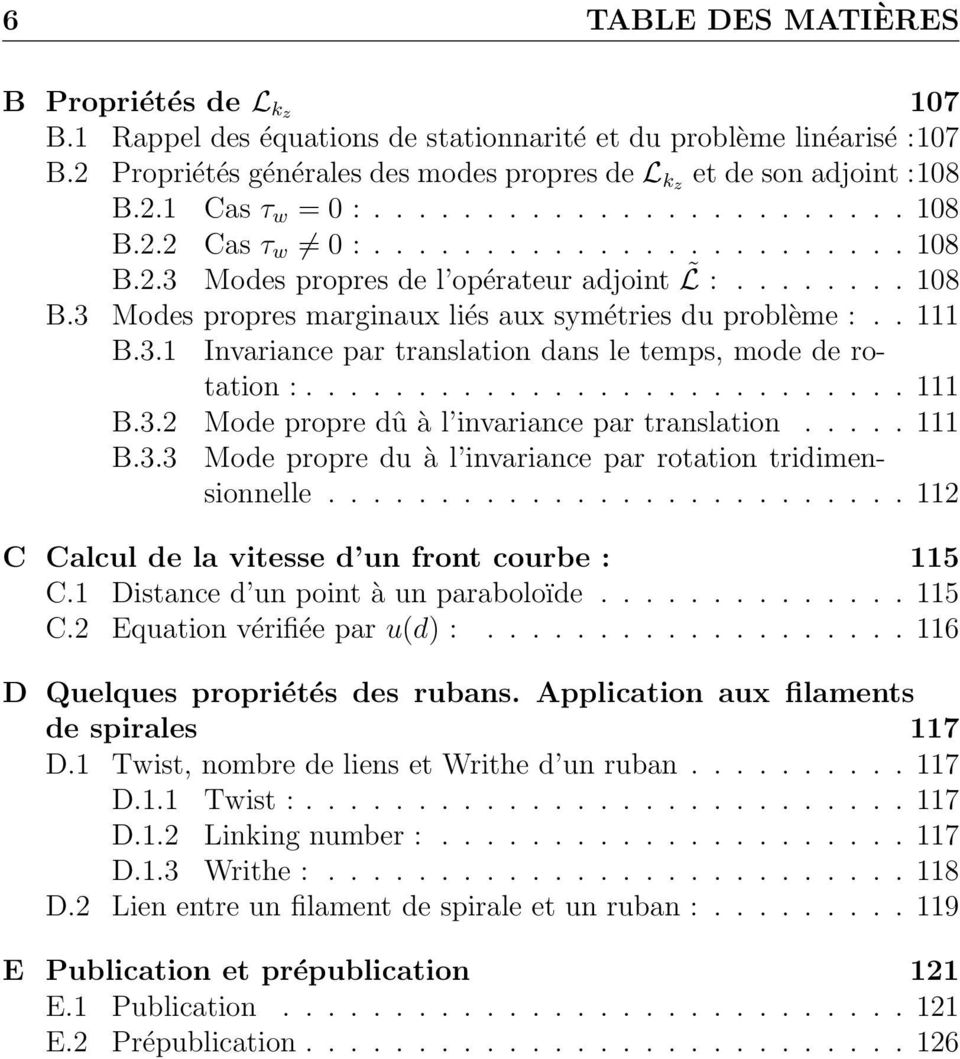 . 111 B.3.1 Invariance par translation dans le temps, mode de rotation :........................... 111 B.3.2 Mode propre dû à l invariance par translation..... 111 B.3.3 Mode propre du à l invariance par rotation tridimensionnelle.