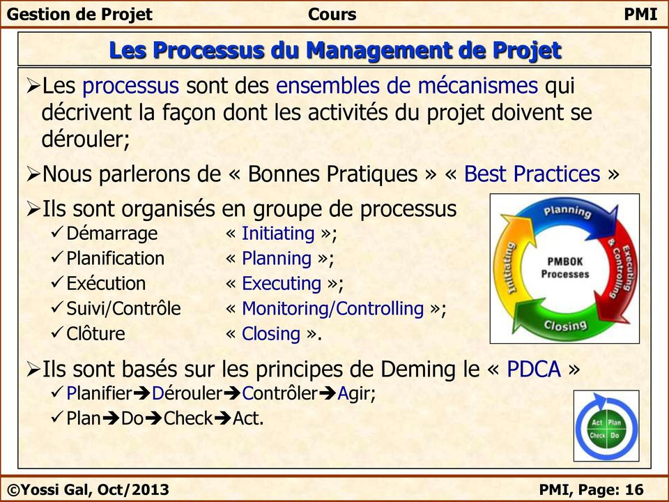 Démarrage «Initiating»; Planification «Planning»; Exécution «Executing»; Suivi/Contrôle «Monitoring/Controlling»; Clôture «Closing».