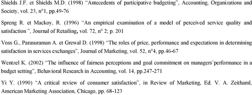 (1998) The roles of price, performance and expectations in determining satisfaction in services exchanges, Journal of Marketing, vol. 52, n 4, pp.46-67 Wentzel K.
