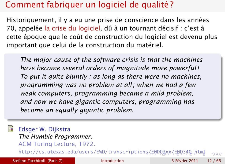 plus important que celui de la construction du matériel. The major cause of the software crisis is that the machines have become several orders of magnitude more powerful!