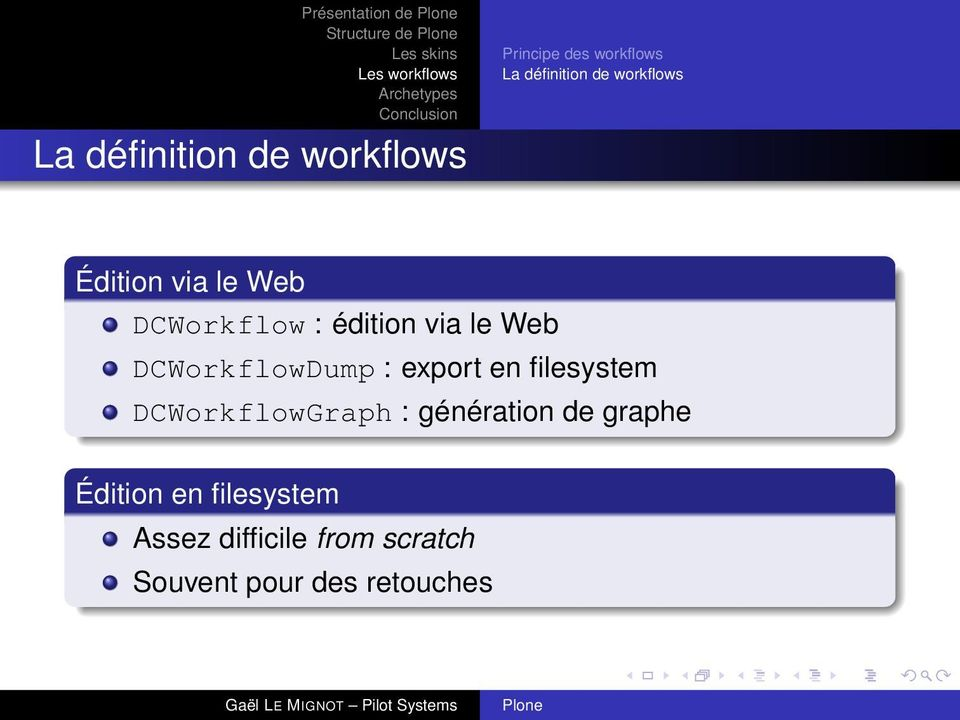 via le Web DCWorkflowDump : export en filesystem DCWorkflowGraph : génération