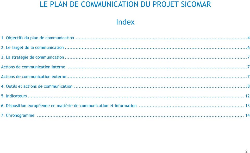 .. 7 Actions de communication interne... 7 Actions de communication externe... 7 4.