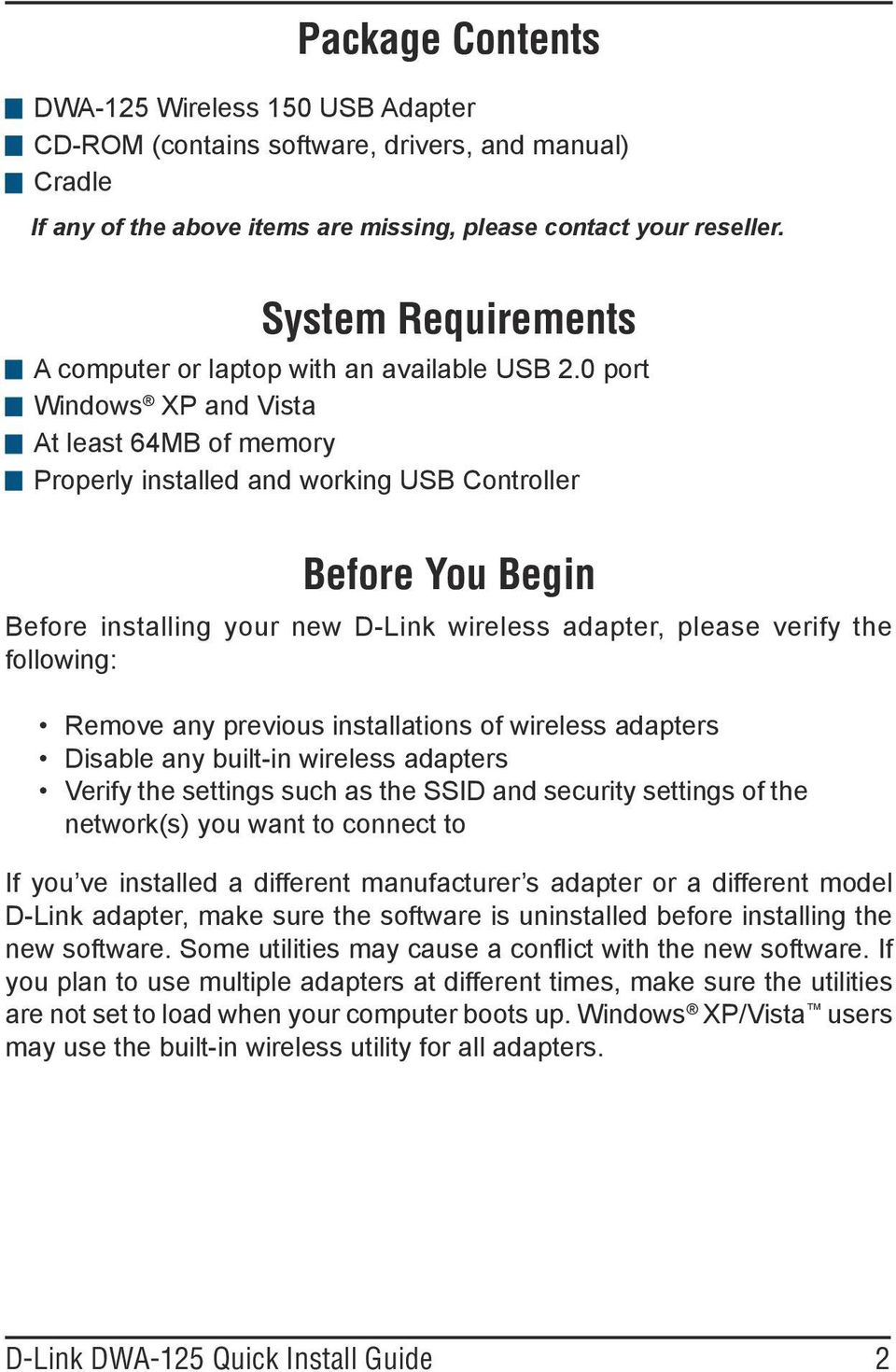 0 port Windows XP and Vista At least 64MB of memory Properly installed and working USB Controller Before You Begin Before installing your new D-Link wireless adapter, please verify the following:
