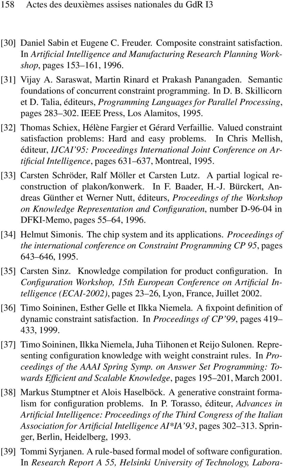 Semantic foundations of concurrent constraint programming. In D. B. Skillicorn et D. Talia, éditeurs, Programming Languages for Parallel Processing, pages 283 302. IEEE Press, Los Alamitos, 1995.