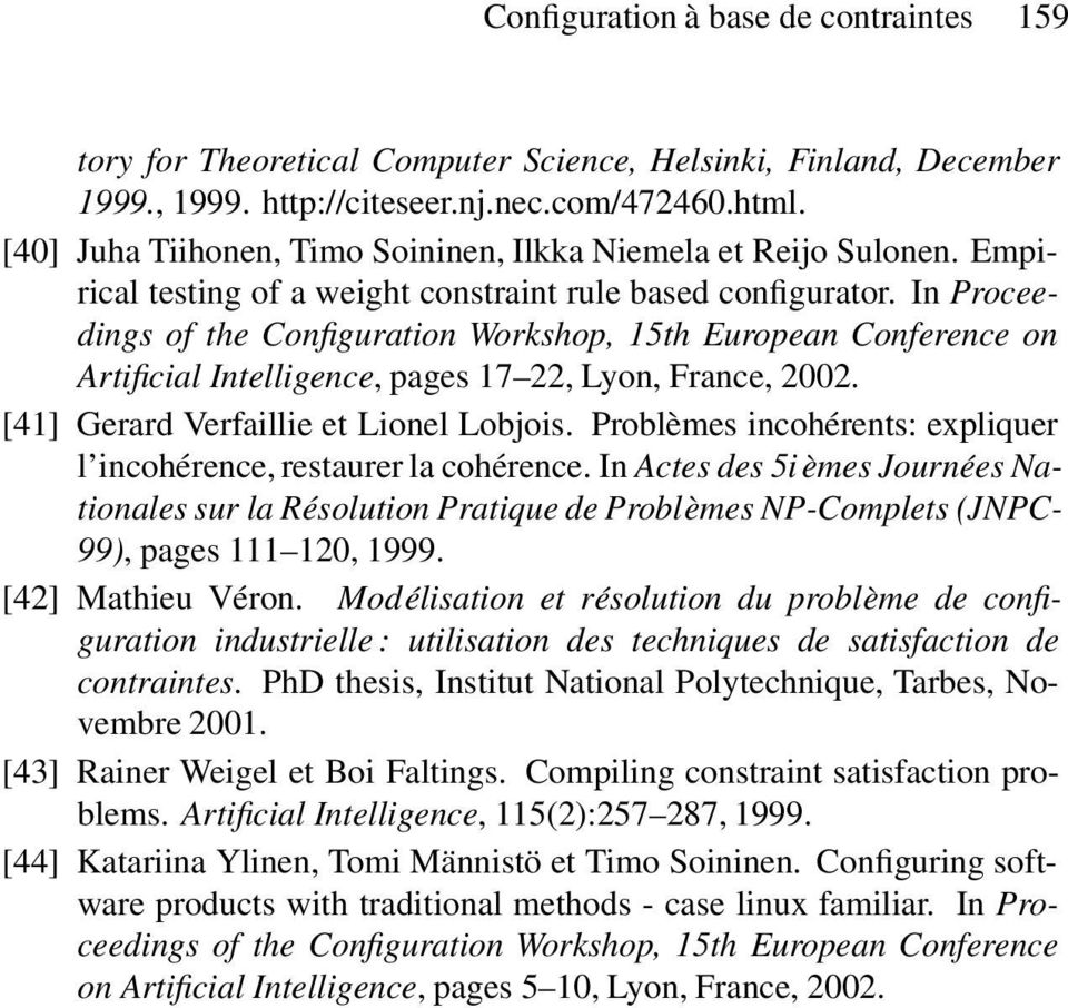 In Proceedings of the Configuration Workshop, 15th European Conference on Artificial Intelligence, pages 17 22, Lyon, France, 2002. [41] Gerard Verfaillie et Lionel Lobjois.