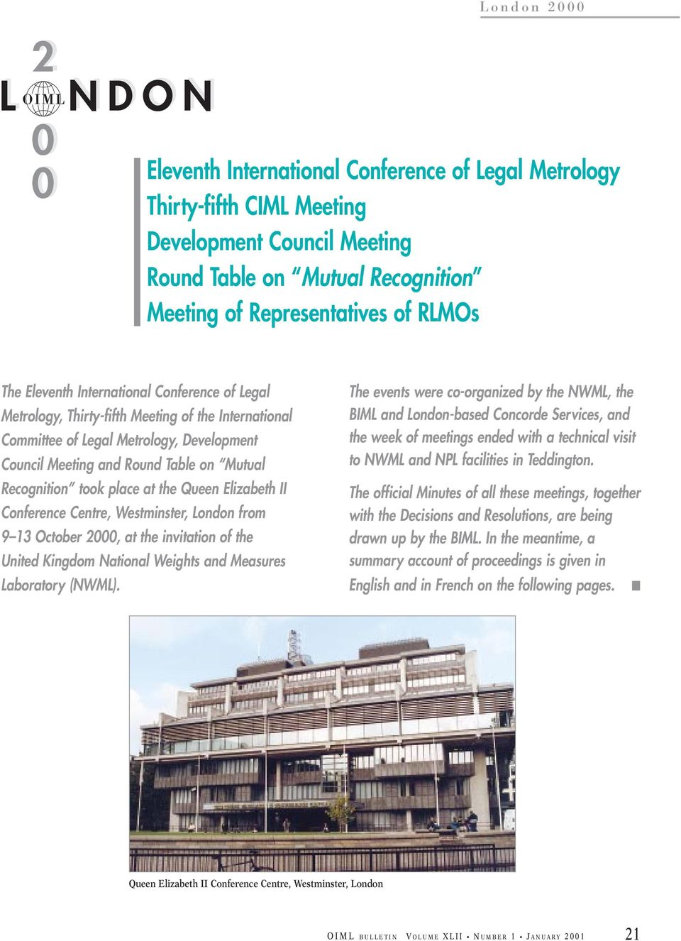 Legal Metrology, Development Council Meeting and Round Table on Mutual Recognition took place at the Queen Elizabeth II Conference Centre, Westminster, London from 9 13 October 2000, at the