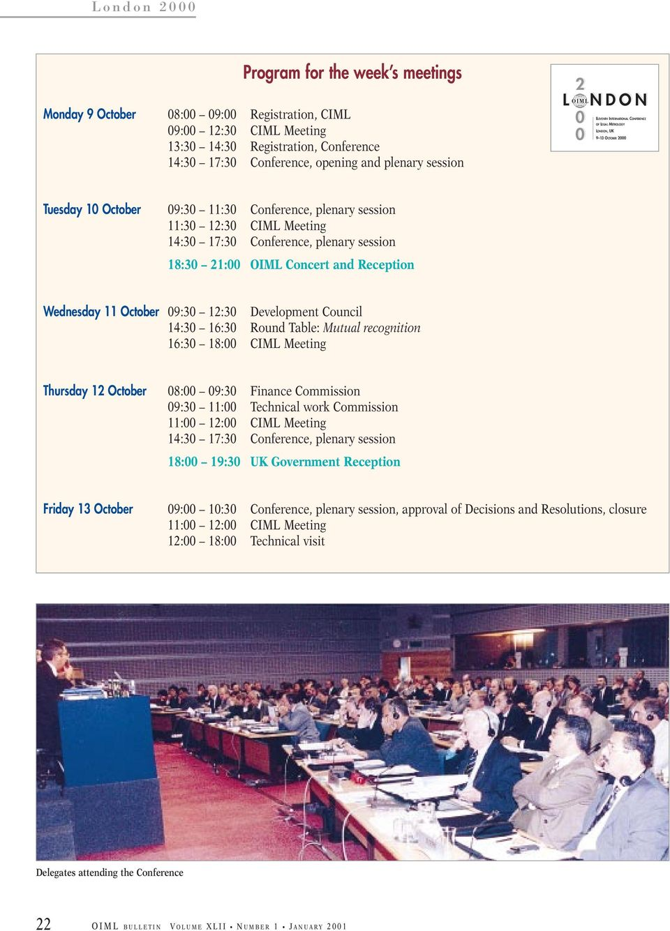 Conference, plenary session 18:30 21:00 OIML Concert and Reception Wednesday 11 October 09:30 12:30 Development Council 14:30 16:30 Round Table: Mutual recognition 16:30 18:00 CIML Meeting Thursday