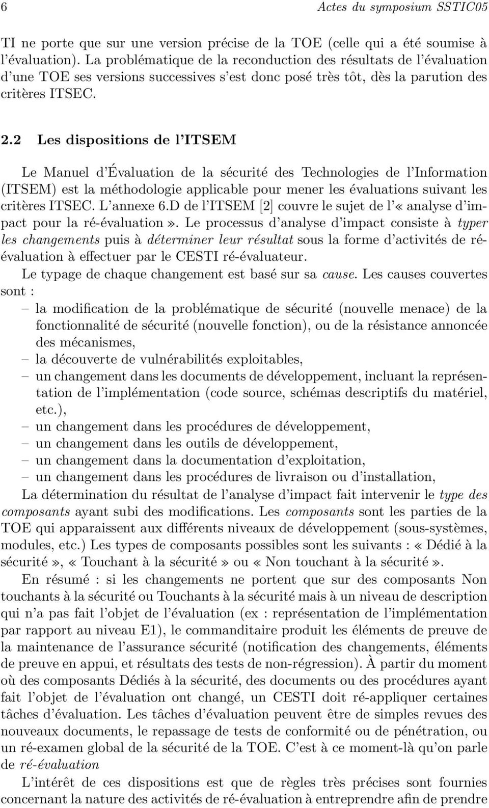 2 Les dispositions de l ITSEM Le Manuel d Évaluation de la sécurité des Technologies de l Information (ITSEM) est la méthodologie applicable pour mener les évaluations suivant les critères ITSEC.