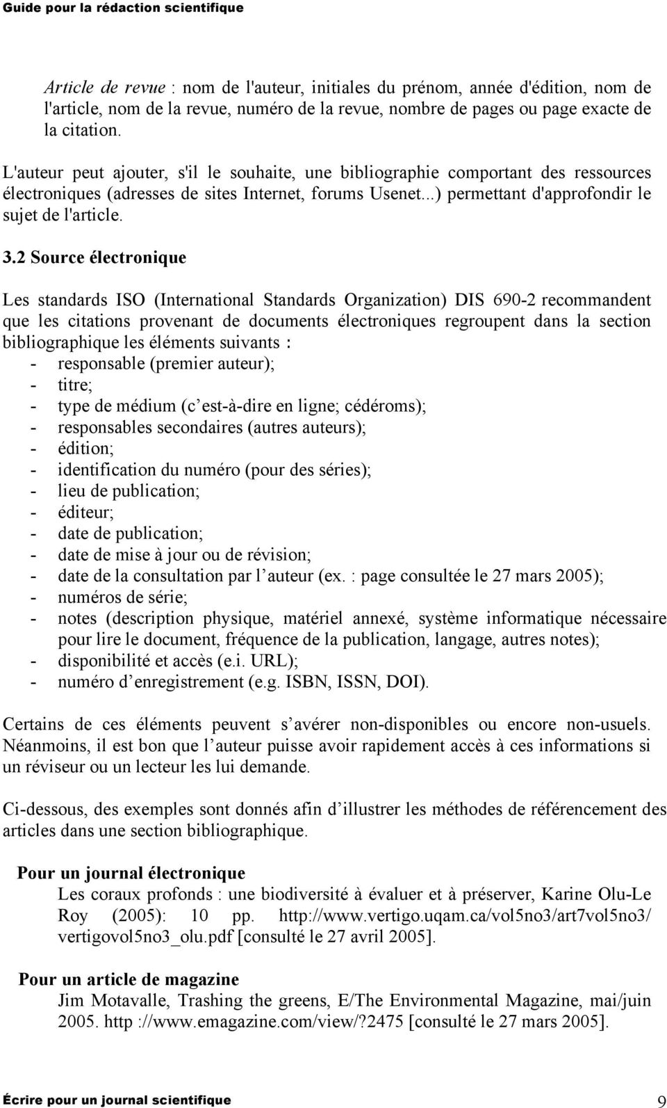 2 Source électronique Les standards ISO (International Standards Organization) DIS 690-2 recommandent que les citations provenant de documents électroniques regroupent dans la section bibliographique