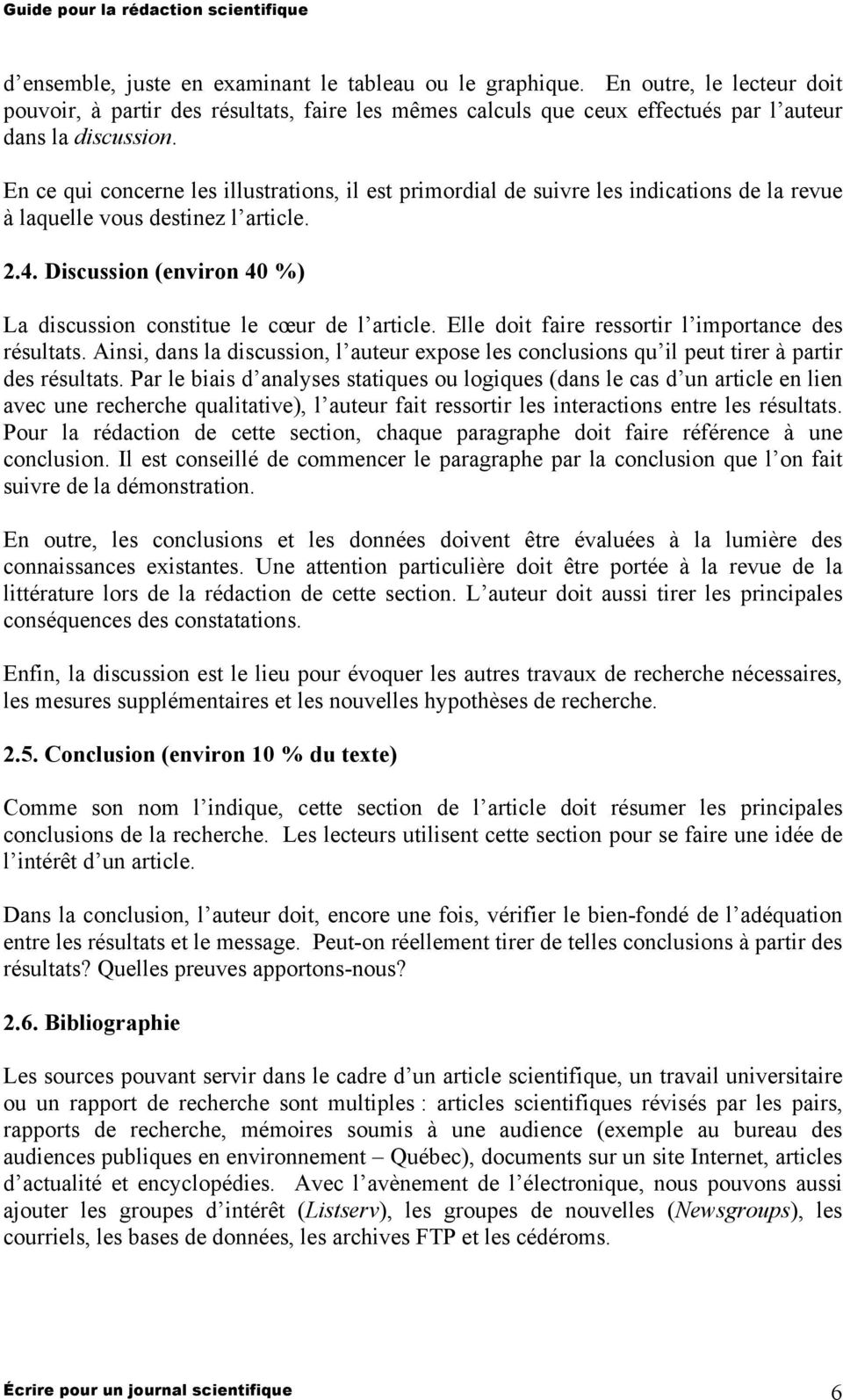 Discussion (environ 40 %) La discussion constitue le cœur de l article. Elle doit faire ressortir l importance des résultats.