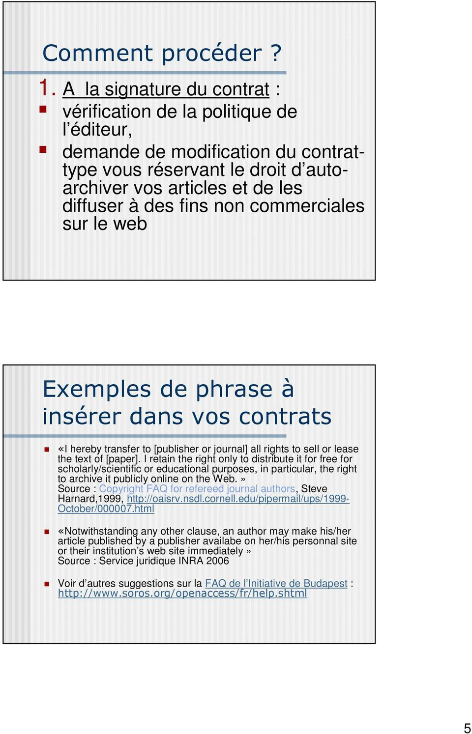 commerciales sur le web Exemples de phrase à insérer dans vos contrats «I hereby transfer to [publisher or journal] all rights to sell or lease the text of [paper].
