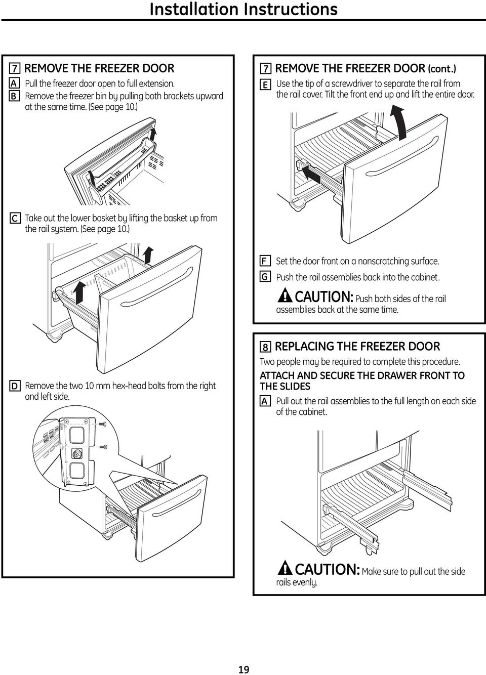 C Take out the lower basket by lifting the basket up from the rail system. (See page 10.) F G Set the door front on a nonscratching surface. Push the rail assemblies back into the cabinet.