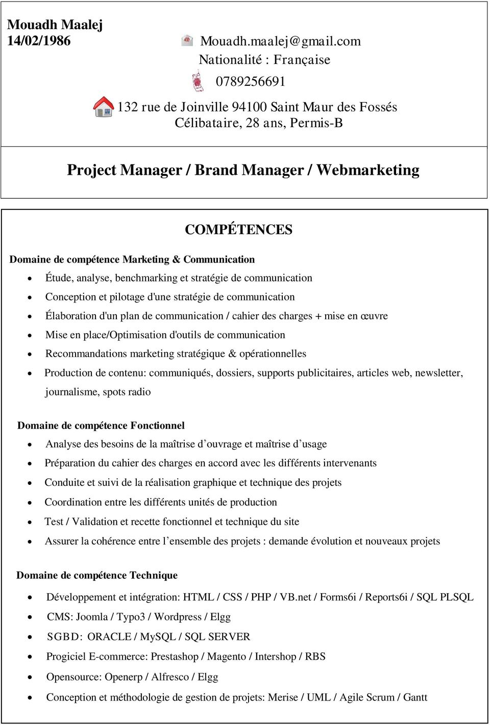 .. Project Manager / Brand Manager / Webmarketing COMPÉTENCES Domaine de compétence Marketing & Communication Étude, analyse, benchmarking et stratégie de communication Conception et pilotage d'une