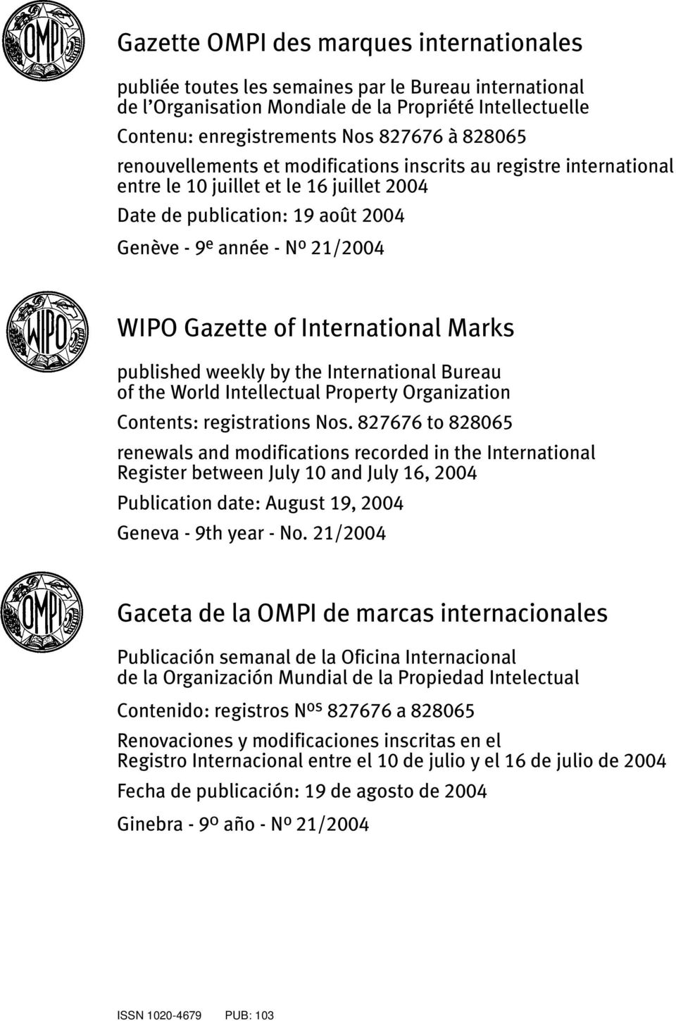 International Marks published weekly by the International Bureau of the World Intellectual Property Organization Contents: registrations Nos.