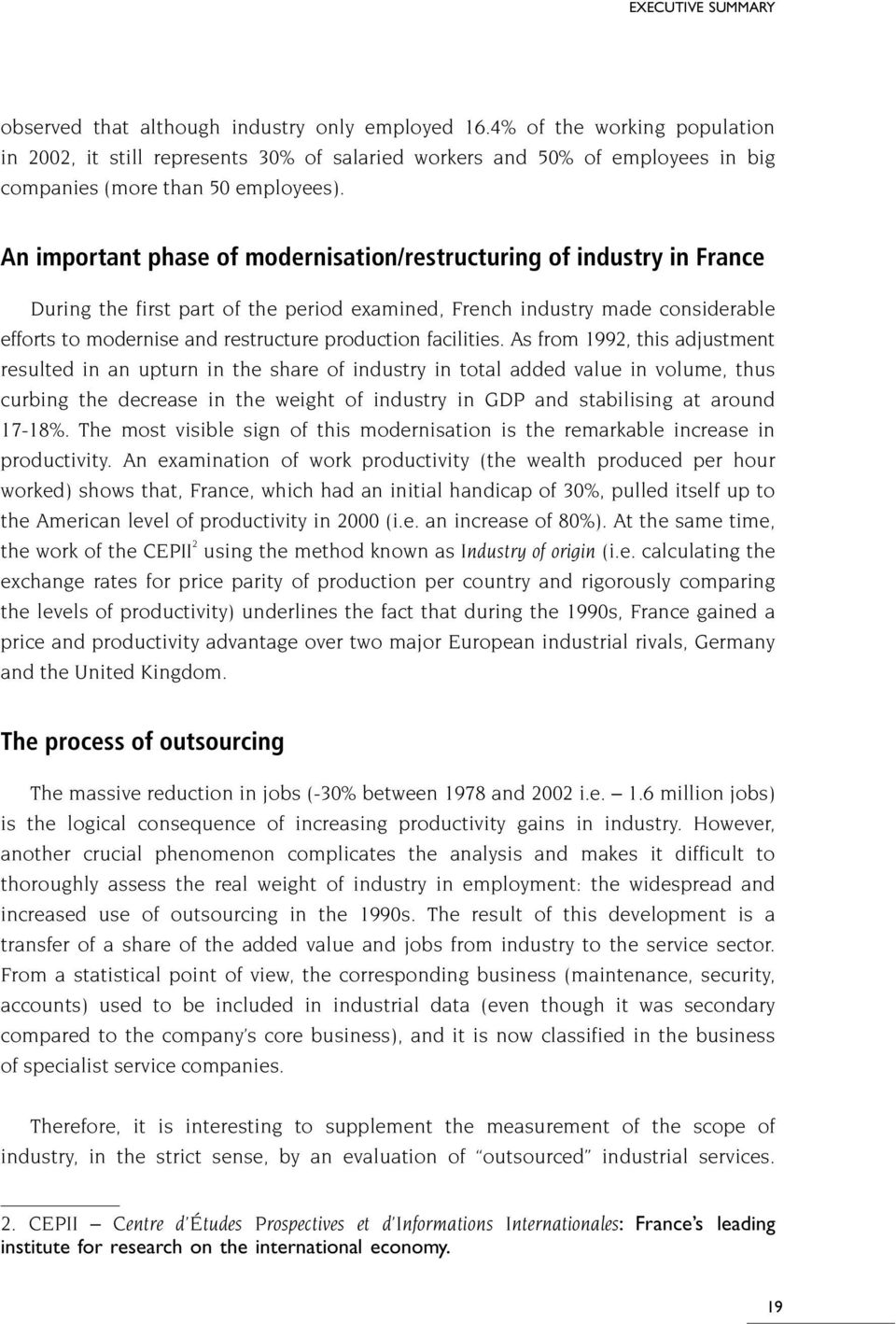 An important phase of modernisation/restructuring of industry in France During the first part of the period examined, French industry made considerable efforts to modernise and restructure production