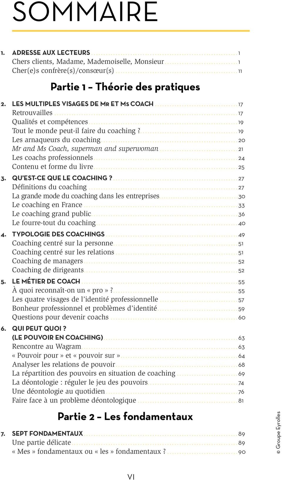 ..19 Tout le monde peut-il faire du coaching?...19 Les arnaqueurs du coaching...20 Mr and Ms Coach, superman and superwoman...21 Les coachs professionnels...24 Contenu et forme du livre...25 3.