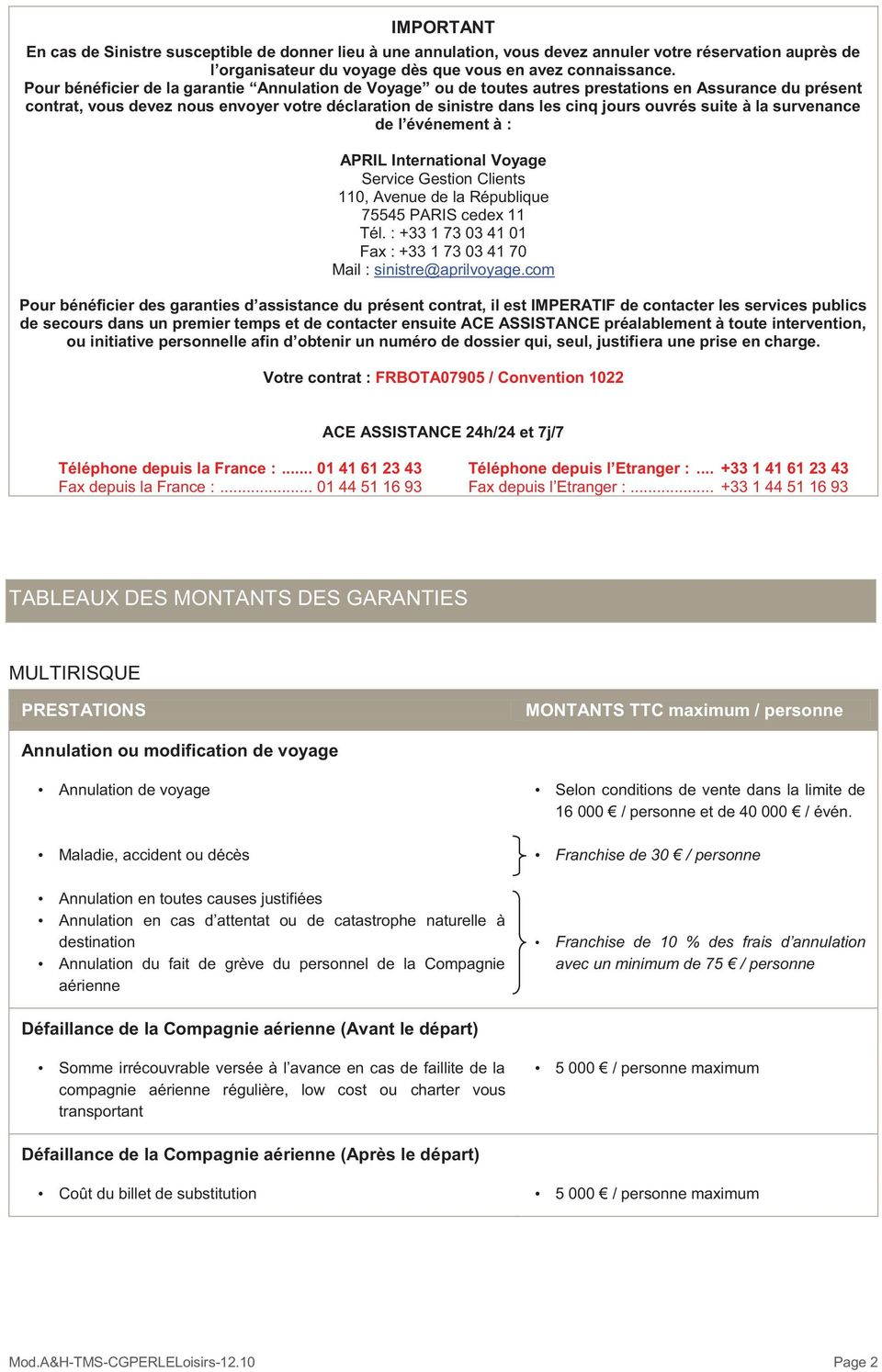 suite à la survenance de l événement à : APRIL International Voyage Service Gestion Clients 110, Avenue de la République 75545 PARIS cedex 11 Tél.